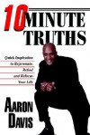 10 Minute Truths: Quick Inspiration to Rejuvenate, Refuel and Refocus Your Life - Aaron Davis