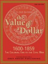 The Value Of A Dollar: Colonial Era To The Civil War: 1600 1865 (Value Of A Dollar) - Scott Derks, Tony Smith