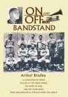 ON AND OFF THE BANDSTAND:A collection of essays related to the great bands, the story of jazz, and the years when there was non-vocal popular music for adults - Arthur Bradley