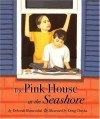 The Pink House at the Seashore - Deborah Blumenthal, Doug Chayka