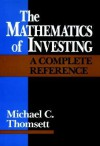 The Mathematics of Investing: A Complete Reference - Michael C. Thomsett