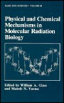 Physical and Chemical Mechanisms in Molecular Radiation Biology (Basic Life Sciences) - William A. Glass, Matesh N. Varma