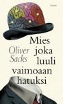 Mies joka luuli vaimoaan hatuksi - Oliver Sacks, Marja Helanen-Ahtola
