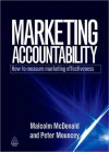 Marketing Accountability: How to Measure Marketing Effectiveness - Malcolm McDonald, Peter Mouncey
