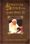 Spiritual Advice from John Paul II: 365 Days of Inspiration - Pope John Paul II, Mary Emmanuel Alves, Nathaniel H. Henry II, Nathaniel H. Henry, II