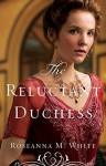 The Reluctant Duchess (Ladies of the Manor) by White, Roseanna M.(April 5, 2016) Paperback - Roseanna M. White