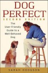 Dogperfect: The User-Friendly Guide to a Well-Behaved Dog - Sarah Hodgson