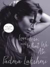 Love, Loss, and What We Ate: A Memoir - Padma Lakshmi