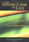 The Divine Code of Life: Awaken Your Genes and Discover Hidden Talents - Kazuo Murakami, Cathy Hirano