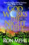 God Works the Night Shift: Acts of Love Your Father Performs Even While You Sleep - Ron Mehl