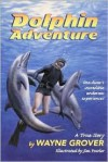 Dolphin Adventure: A True Story - Wayne Grover, Jim Fowler