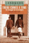 There Comes a Time: The Struggle for Civil Rights (Landmark Books) - Milton Meltzer