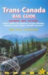 Trans-Canada Rail Guide, 5th: includes city guides to Halifax, Quebec City, Montreal, Toronto, Winnipeg, Edmonton, Jasper, Calgary, Churchill and Vancouver - Melissa Graham