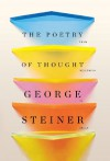 The Poetry of Thought: From Hellenism to Celan - George Steiner