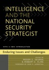 Intelligence and the National Security Strategist: Enduring Issues and Challenges - Roger Z. George, Robert D. Kline, Matthew M. Aid, Christopher M. Andrew, Michael R. Bromwich, James B. Bruce, Charles G. Cogan, Jack Davis, Yahya A. Dehqanzada, Michael B. Donley, Ann M. Florini, Randall M. Fort, Richard S. Friedman, John C. Gannon, Goodman, Glenn W.,