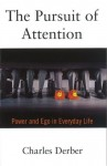 The Pursuit of Attention: Power and Ego in Everyday Life - Charles Derber