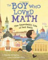 The Boy Who Loved Math: The Improbable Life of Paul Erdos - Deborah Heiligman
