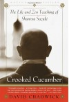 Crooked Cucumber: The Life and Zen Teaching of Shunryu Suzuki - David Chadwick