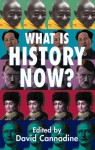What Is History Now? - David Cannadine, Richard J. Evans, Paul Anthony Cartledge, Susan Pederson, Olwen H. Hufton, Miri Rubin, Alice Kessler-Harris, Annabel S. Brett, Linda Colley, Felipe Fernández-Armesto