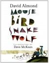 Mouse Bird Snake Wolf - David Almond, Dave McKean