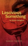 Lascivious Something - Sheila Callaghan
