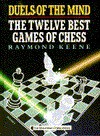 Duels of the Mind: The Twelve Best Games of Chess - Raymond D. Keene