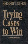 Trying Cases to Win Vol. 4: Summation - Herbert Jay Stern