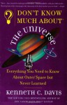 Don't Know Much About the Universe: Everything You Need to Know About Outer Space but Never Learned - Kenneth C. Davis