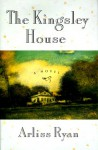 The Kingsley House - Arliss Ryan