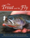 Trout and the Fly: A New Approach - Brian Clarke, John Goddard