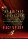 The Chicken Chronicles: Sitting with the Angels Who Have Returned with My Memories: Glorious, Rufus, Gertrude Stein, Splendor, Hortensia, Agnes of God, the Gladyses, & Babe: A Memoir - Alice Walker