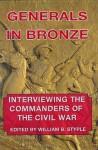 Generals in Bronze: Interviewing the Commanders of the Civil War - William B. Styple
