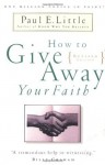 How to Give Away Your Faith: With Study Questions for Individuals or Groups - Paul E. Little
