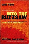 Into The Buzzsaw: LEADING JOURNALISTS EXPOSE THE MYTH OF A FREE PRESS - Kristina Borjesson, Walter Cronkite
