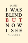 I Was Blind But Now I See - James Altucher