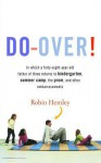 Do-Over!: In which a forty-eight-year-old father of three returns to kindergarten, summer camp, the prom, and other embarrassments - Robin Hemley
