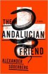 The Andalucian Friend: A Novel - Alexander Söderberg, Gildart Jackson