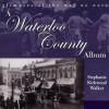 A Waterloo County Album: Glimpses of the Way We Were - Stephanie Kirkwood Walker