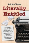 Literally Entitled: A Dictionary of the Origins of the Titles of More Than 1300 Major Literary Works of the Nineteenth and Twentieth Centuries - Adrian Room