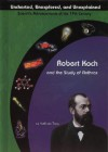 Robert Koch and the Study of Anthrax (Uncharted, Unexplored, and Unexplained) (Uncharted, Unexplored, and Unexplained) - Kathleen Tracy