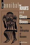 Cannibal Tours and Glass Boxes: The Anthropology of Museums - Michael M. Ames