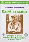 Kamyk na szańcu gawęda o druhu Aleksandrze Kamińskim w stule - Barbara Wachowicz