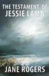 The Testament of Jessie Lamb - Jane Rogers