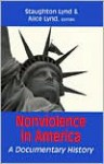 Nonviolence in America: A Documentary History - Staughton Lynd