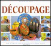 Step by Step Art of Decoupage: How to Use Paper Motifs to Create Over 80 Designs - Cheryl Owen, Steve Tanner