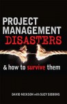 Project Management Disasters & How to Survive Them - David Nickson, Suzy Siddons