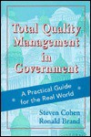 Total Quality Management In Government: A Practical Guide For The Real World (Jossey Bass Public Administration Series) - Steven Cohen, Ronald Brand