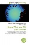I Know What You Did Last Summer - Agnes F. Vandome, John McBrewster, Sam B Miller II