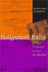 Hollywood Exile, or How I Learned to Love the Blacklist - Bernard Gordon