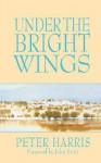 Under the Bright Wings - Peter Harris, John R.W. Stott